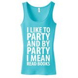 I Like to Party and By Party I Mean Read Books Ladies Tank Top