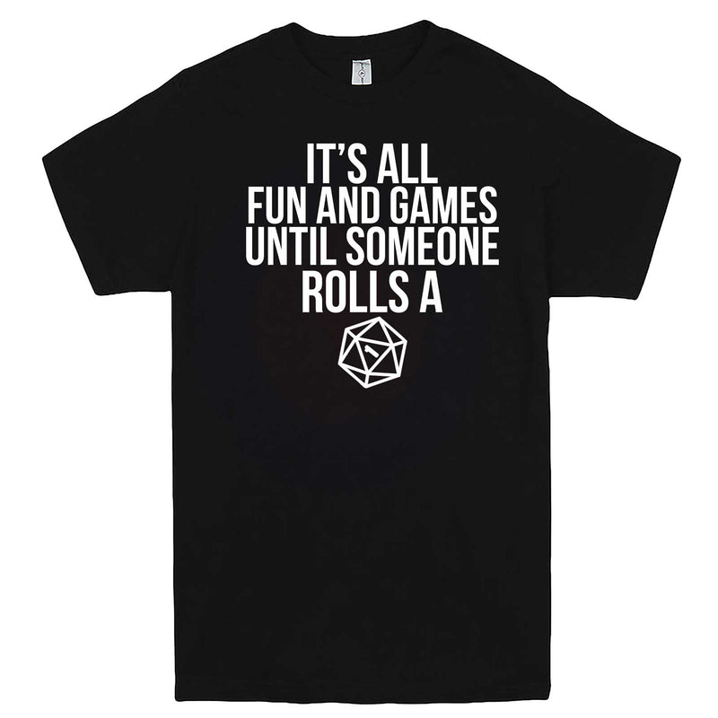 """It's All Fun and Games Until Someone Rolls a One (1)"" men's t-shirt Black"