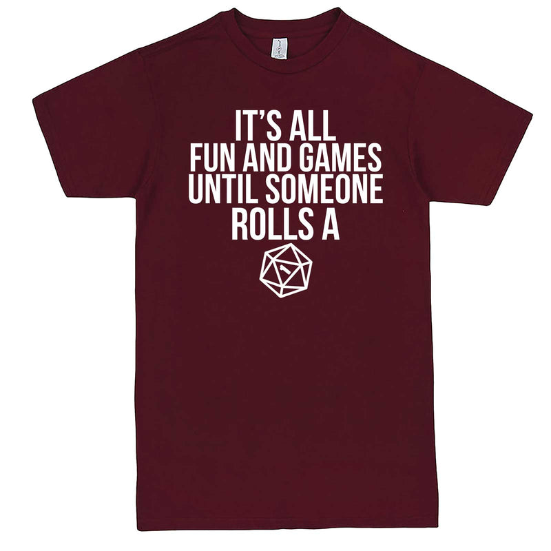 """It's All Fun and Games Until Someone Rolls a One (1)"" men's t-shirt Burgundy"