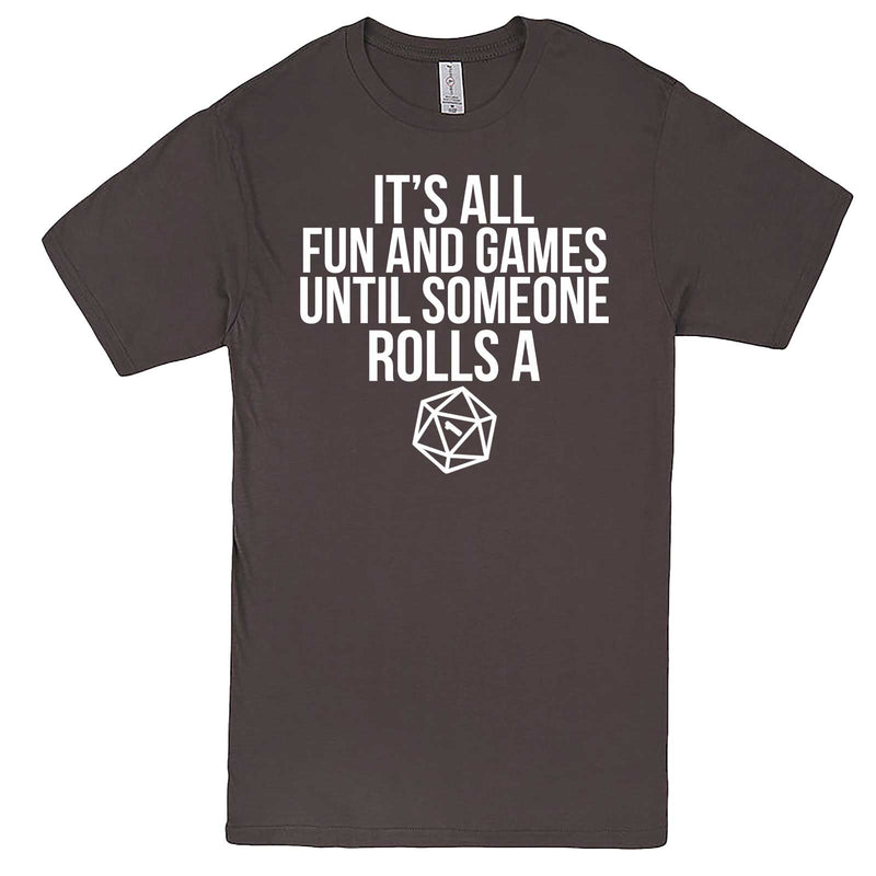"""It's All Fun and Games Until Someone Rolls a One (1)"" men's t-shirt Charcoal"