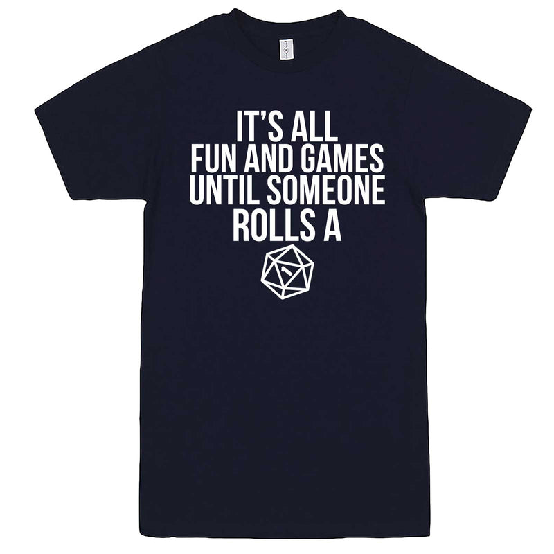 """It's All Fun and Games Until Someone Rolls a One (1)"" men's t-shirt Navy-Blue"