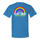 Come To The Gay Side We have Rainbows T-shirt
