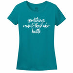Good Things Come To Those Who Hustle - Women's T-Shirt