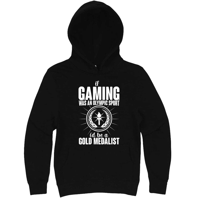 """If Gaming Were an Olympic Sport, I'd Be a Gold Medalist"" hoodie, 3XL, Black"