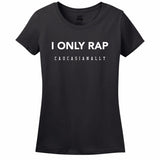 I Only Rap Caucasianally Women's T-Shirt