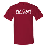 I'm Gay! Show Me Your Boobs T-shirt