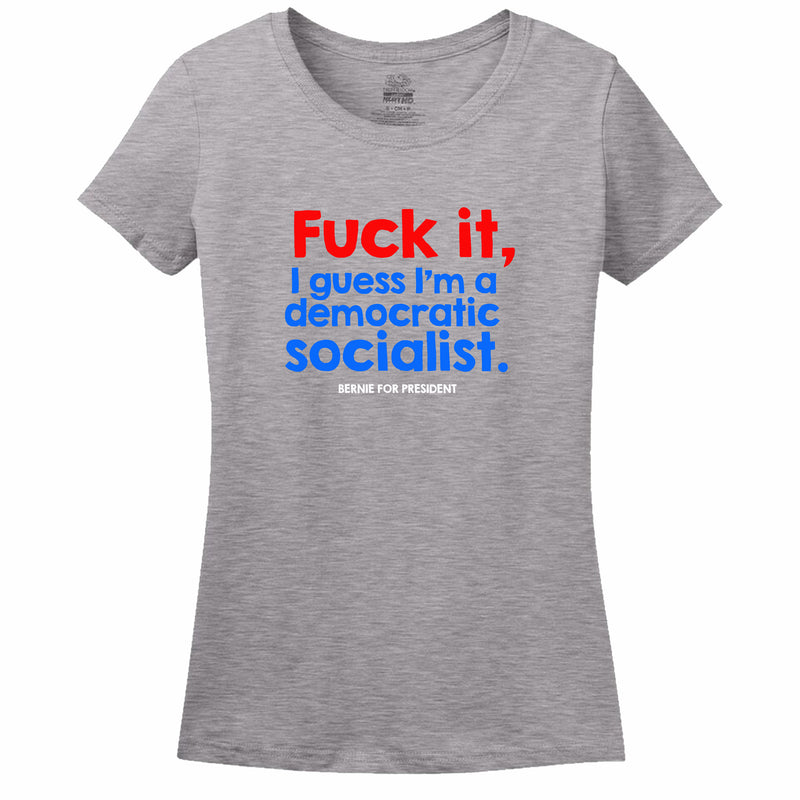 Fuck It, I Guess I'M A Democratic Socialist Womens Tee