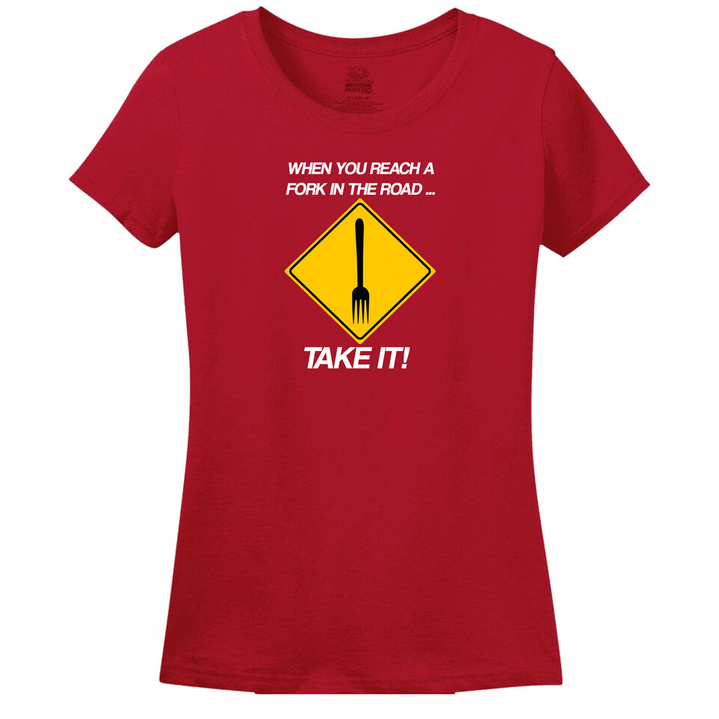 When You Reach A Fork In The Road Take It Womens Tee