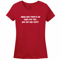 Mama Said There'd Be Days Like This... She Was Right Womens Tee