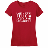 I wish I was Felicia Women's Tee