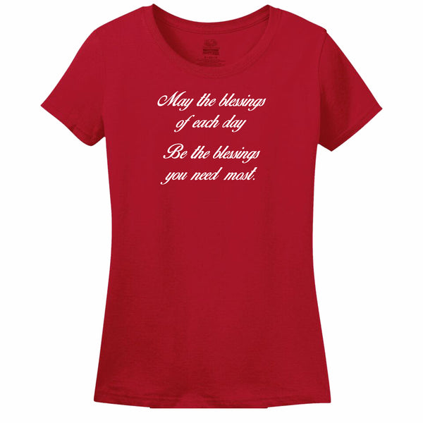 May The Blessings Of Each Day Be The Blessings You Need Most Womens T-Shirt