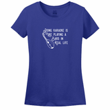 DOING KARAOKE IS LIKE PLAYING A BARD IN REAL LIFE - Women's Tee