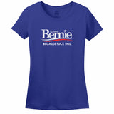Bernie for President Because Fuck This Women's T-shirt