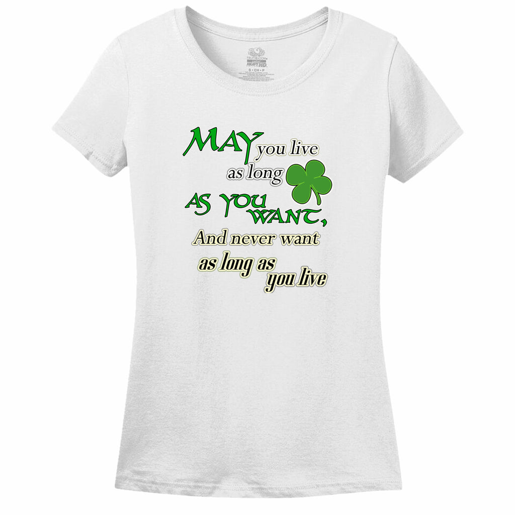 May You Live As Long As You Want And Never Want As Long As You Live Womens Tee