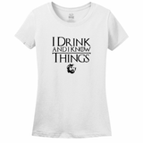 I DRINK AND KNOW THINGS Women's tee