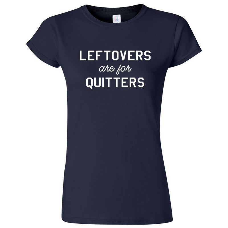 """Leftovers Are For Quitters"" women's t-shirt Navy Blue"
