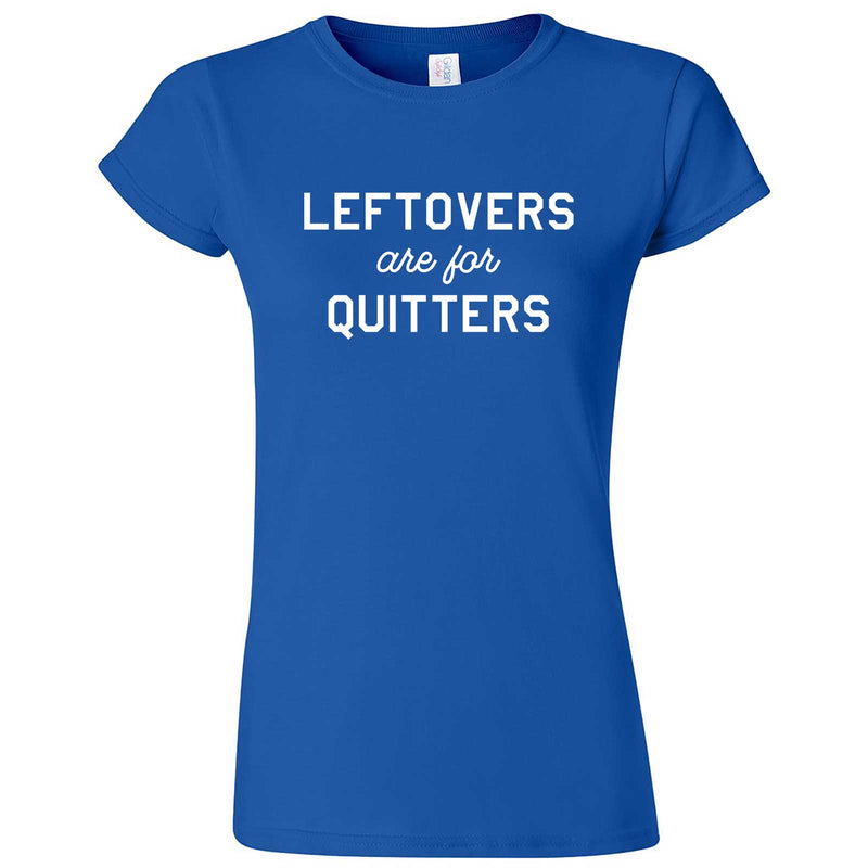 """Leftovers Are For Quitters"" women's t-shirt Royal Blue"