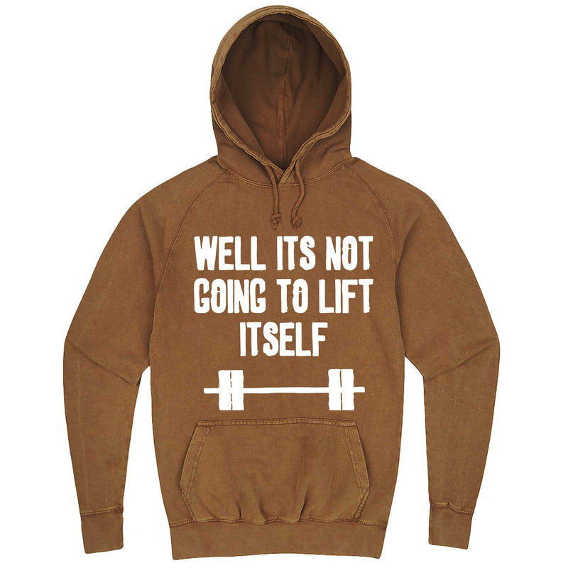 """Well It's Not Going to Lift Itself"" hoodie, 3XL, Vintage Camel"