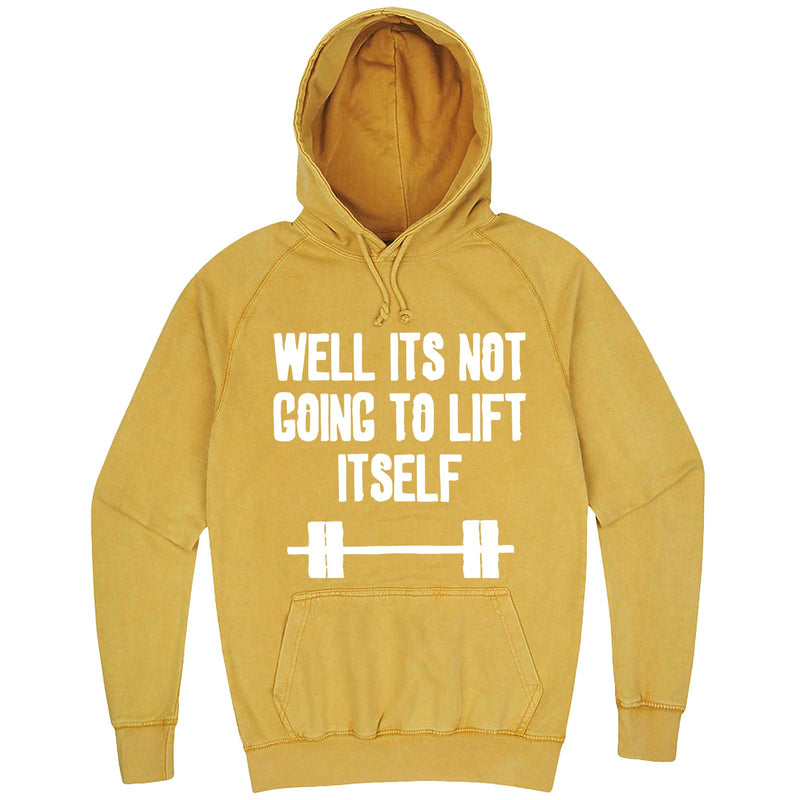 """Well It's Not Going to Lift Itself"" hoodie, 3XL, Vintage Mustard"