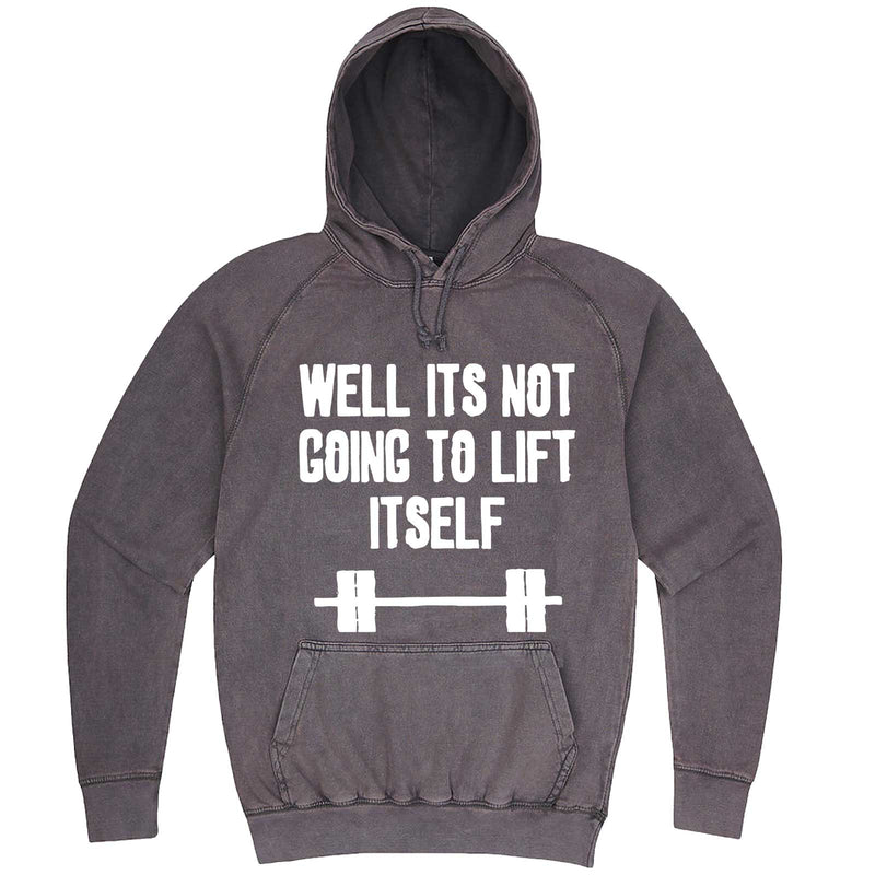 """Well It's Not Going to Lift Itself"" hoodie, 3XL, Vintage Zinc"