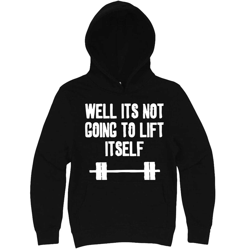 """Well It's Not Going to Lift Itself"" hoodie, 3XL, Black"