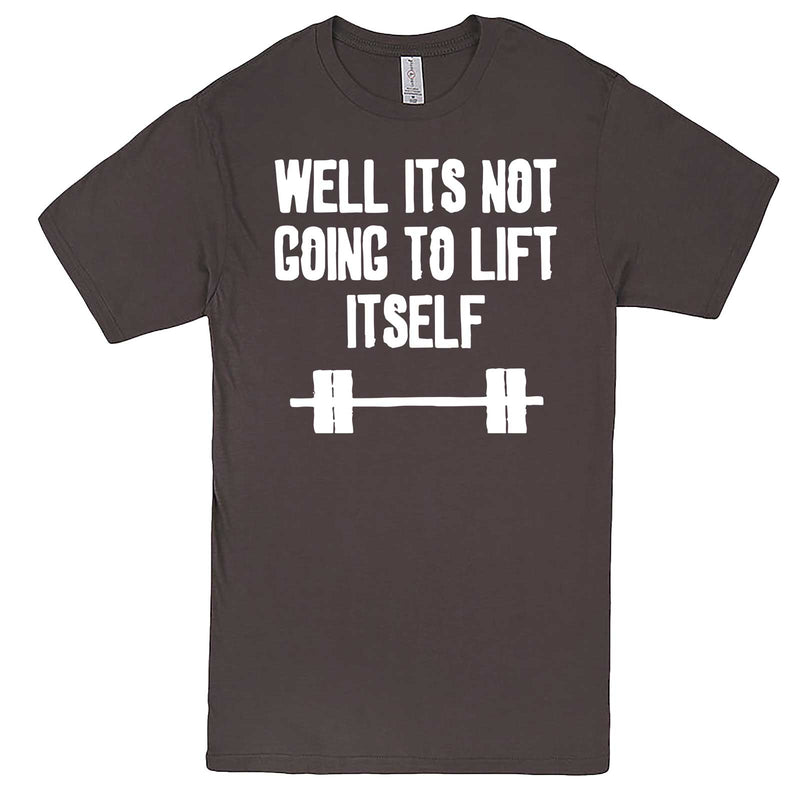 """Well It's Not Going to Lift Itself"" men's t-shirt Charcoal"