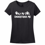 Only My Dog Understands Me Women's T-Shirt