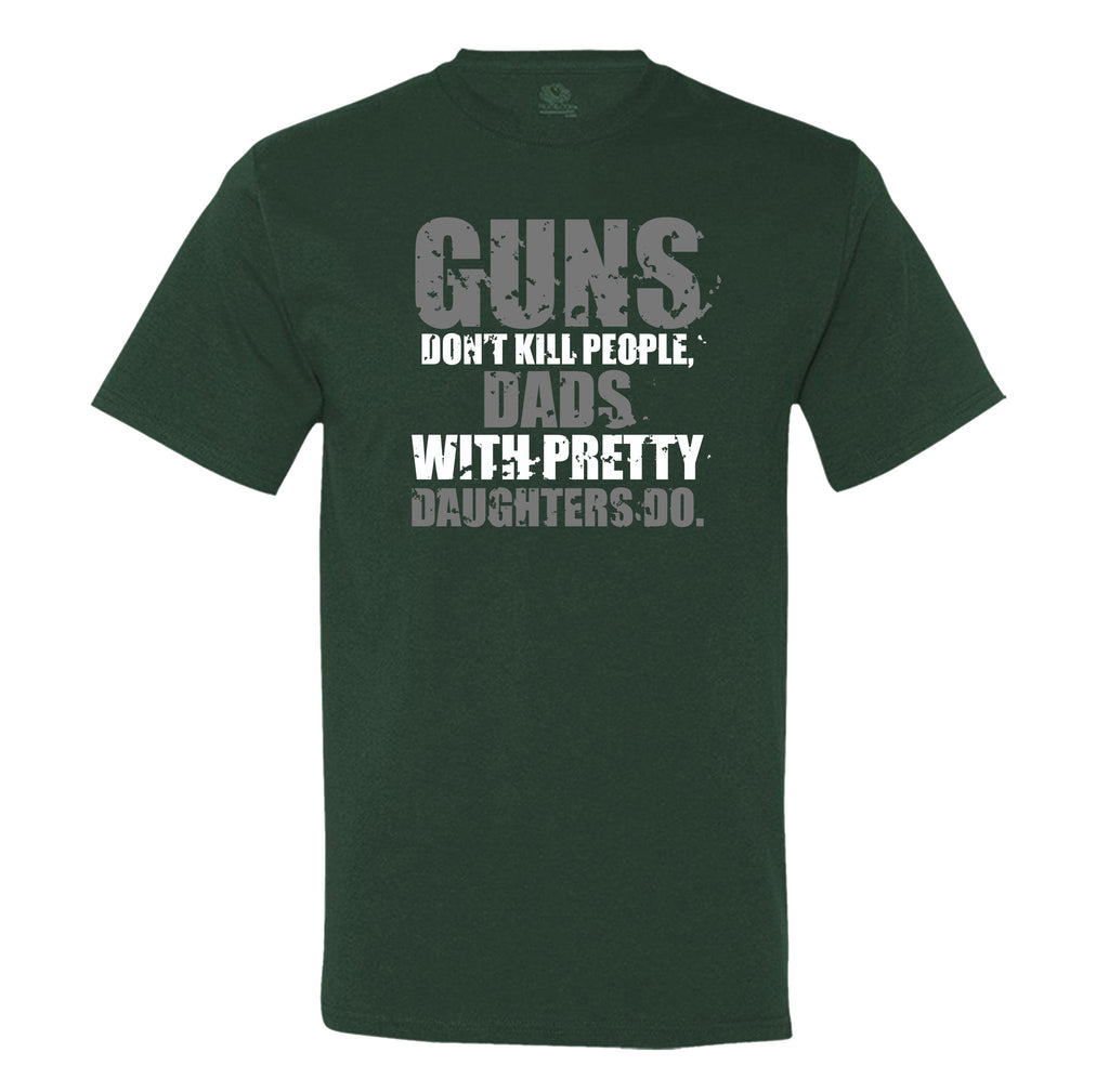 Guns Don't Kill People, Dads With Pretty Daughters Do - Men's T-Shirt