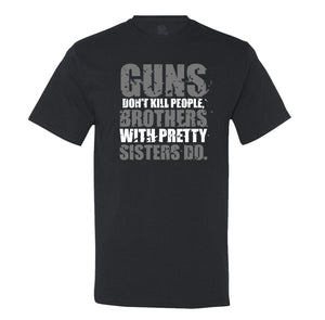 Guns Don't Kill People, Brothers With Pretty Sisters Do Men's T-Shirt