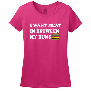 I Want Meat In Between My Buns Women's T-Shirt