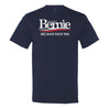 Bernie for President Because Fuck This Mens T-shirt