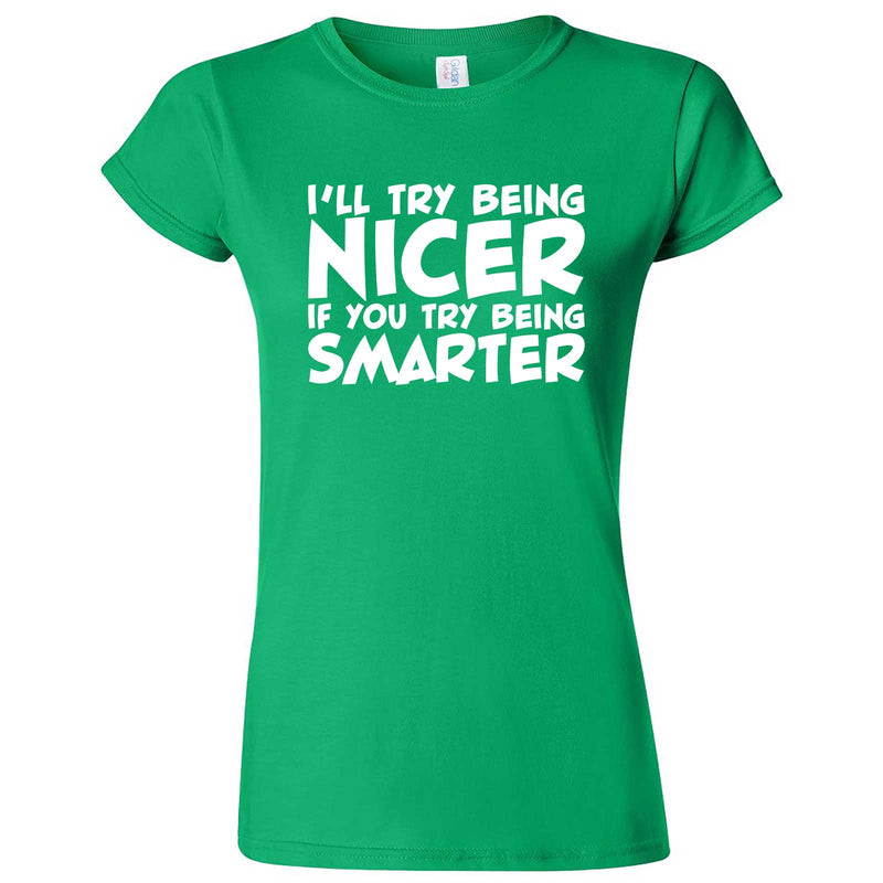 """I'll Try Being Nicer if You Try Being Smarter 1"" women's t-shirt Irish Green"