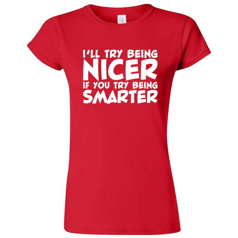 """I'll Try Being Nicer if You Try Being Smarter 1"" women's t-shirt Red"