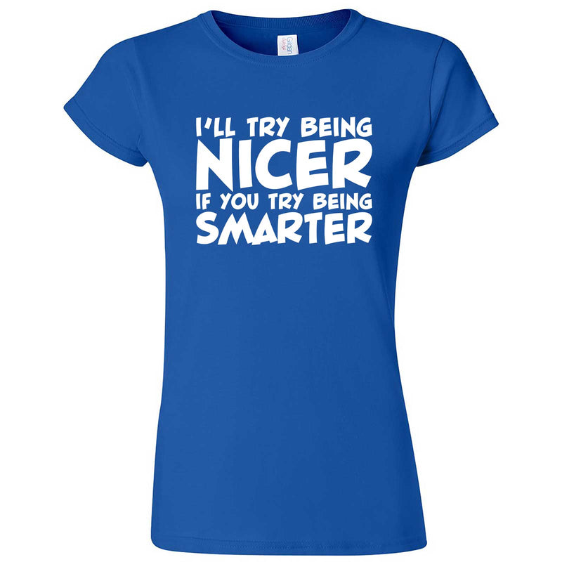 """I'll Try Being Nicer if You Try Being Smarter 1"" women's t-shirt Royal Blue"