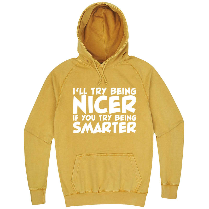 """I'll Try Being Nicer if You Try Being Smarter 1"" hoodie, 3XL, Vintage Mustard"