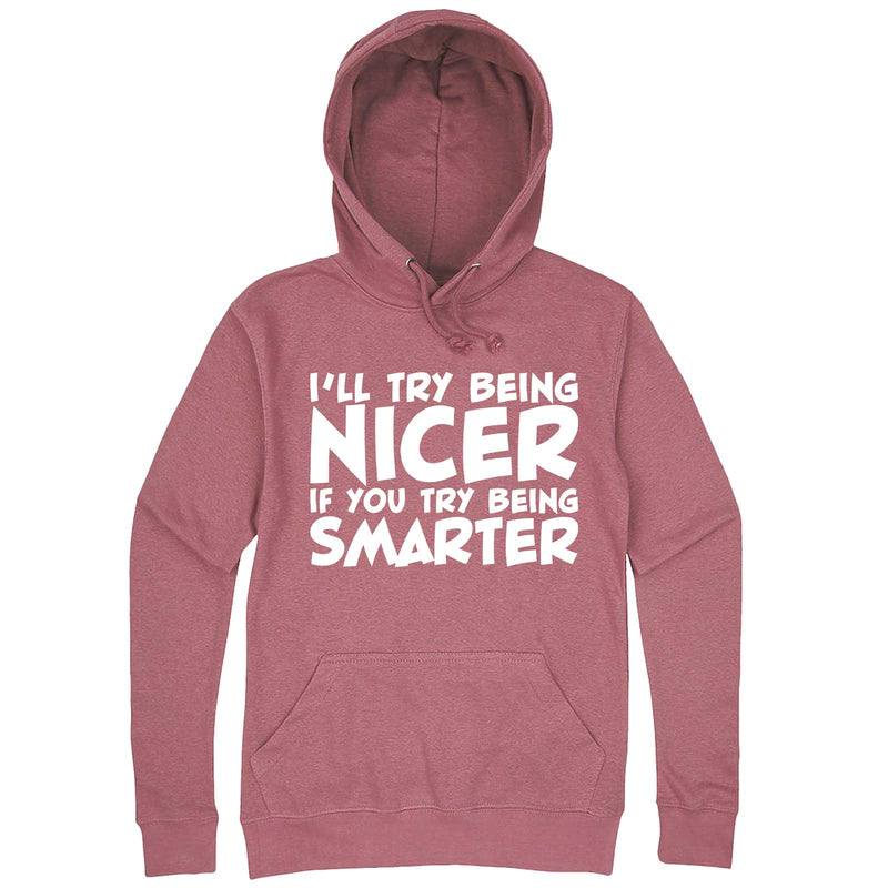 """I'll Try Being Nicer if You Try Being Smarter 1"" hoodie, 3XL, Mauve"