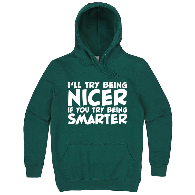 """I'll Try Being Nicer if You Try Being Smarter 1"" hoodie, 3XL, Teal"