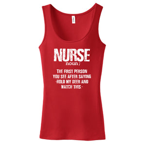 "Nurse noun; The First Person You See After Saying ""Hold My Beer And Watch This"" T-shirt"