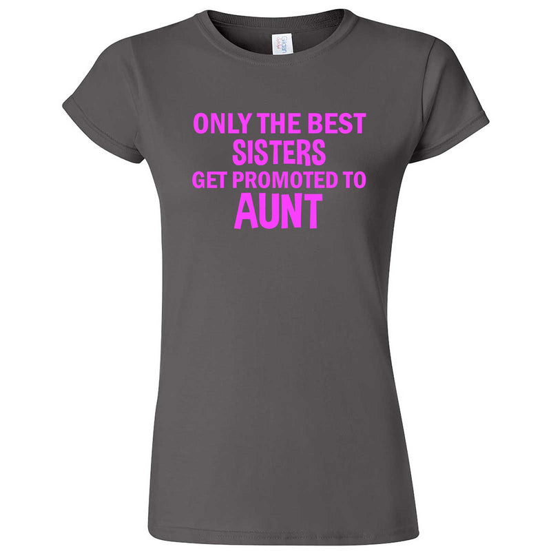 """Only the Best Sisters Get Promoted to Aunt, pink text"" women's t-shirt Charcoal"