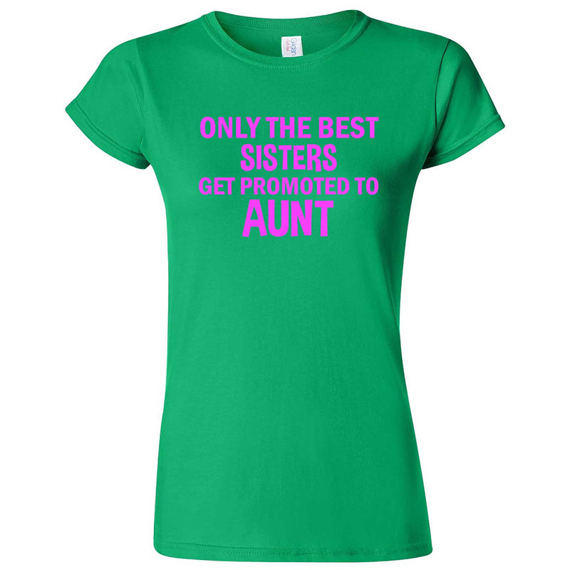 """Only the Best Sisters Get Promoted to Aunt, pink text"" women's t-shirt Irish Green"