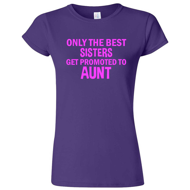 """Only the Best Sisters Get Promoted to Aunt, pink text"" women's t-shirt Purple"