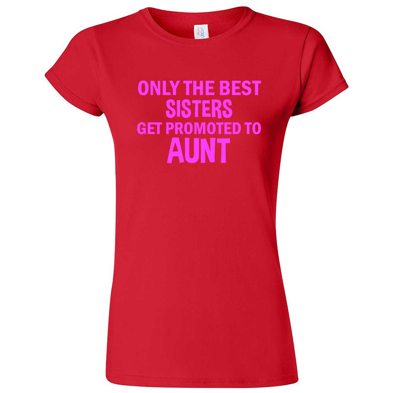 """Only the Best Sisters Get Promoted to Aunt, pink text"" women's t-shirt Red"