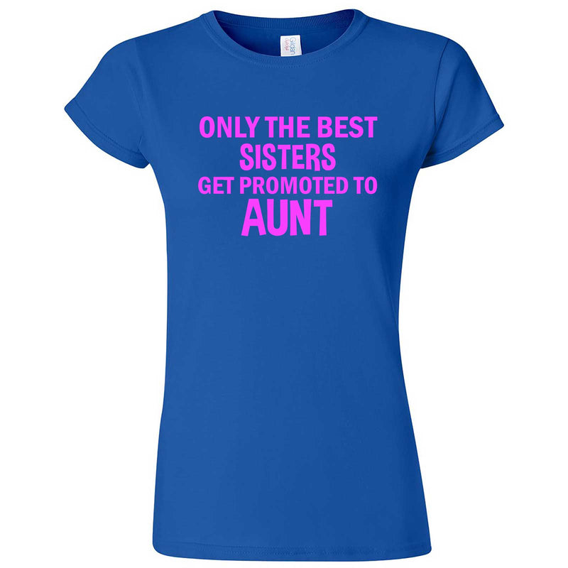 """Only the Best Sisters Get Promoted to Aunt, pink text"" women's t-shirt Royal Blue"