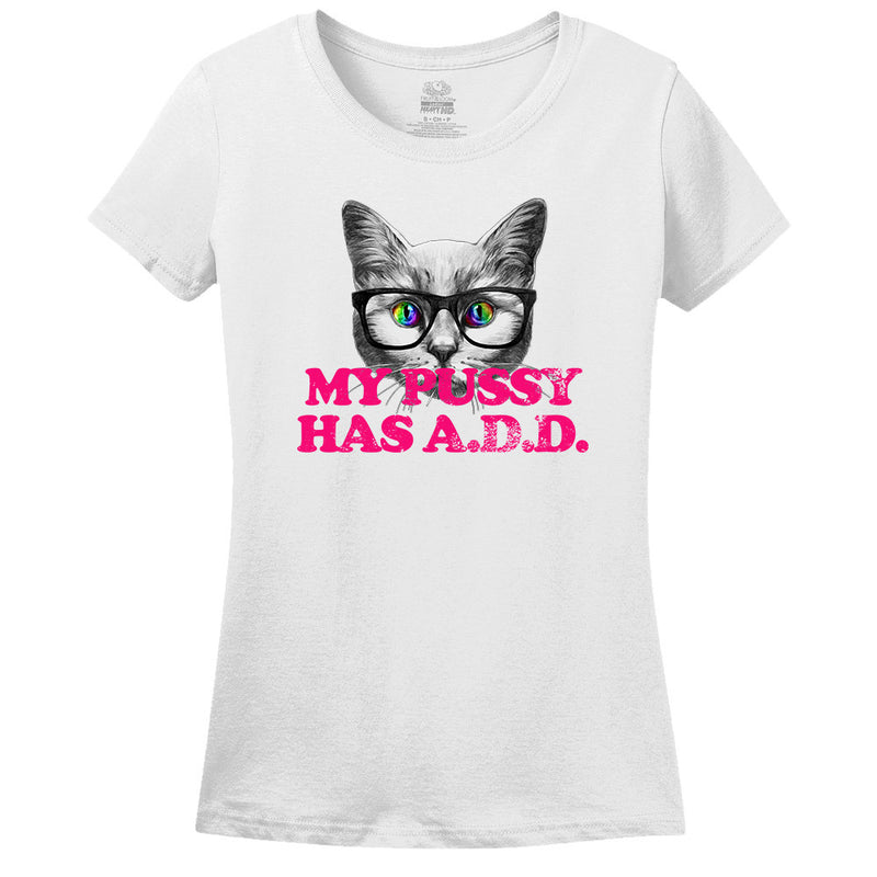 My Pussy Has A.D.D. T-Shirt