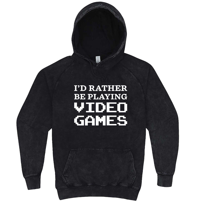 """I'd Rather Be Playing Video Games"" hoodie, 3XL, Vintage Black"