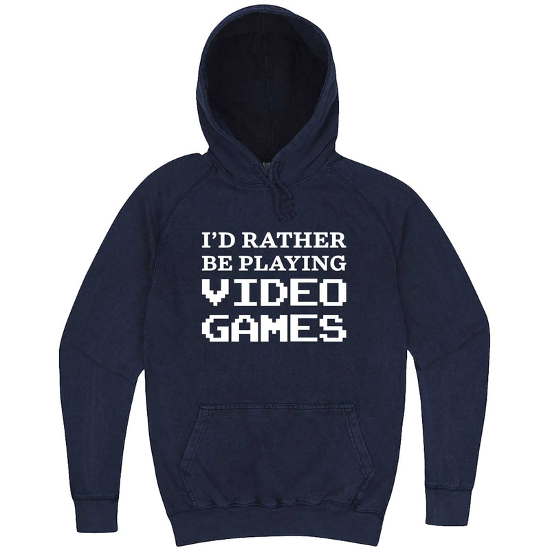 """I'd Rather Be Playing Video Games"" hoodie, 3XL, Vintage Denim"