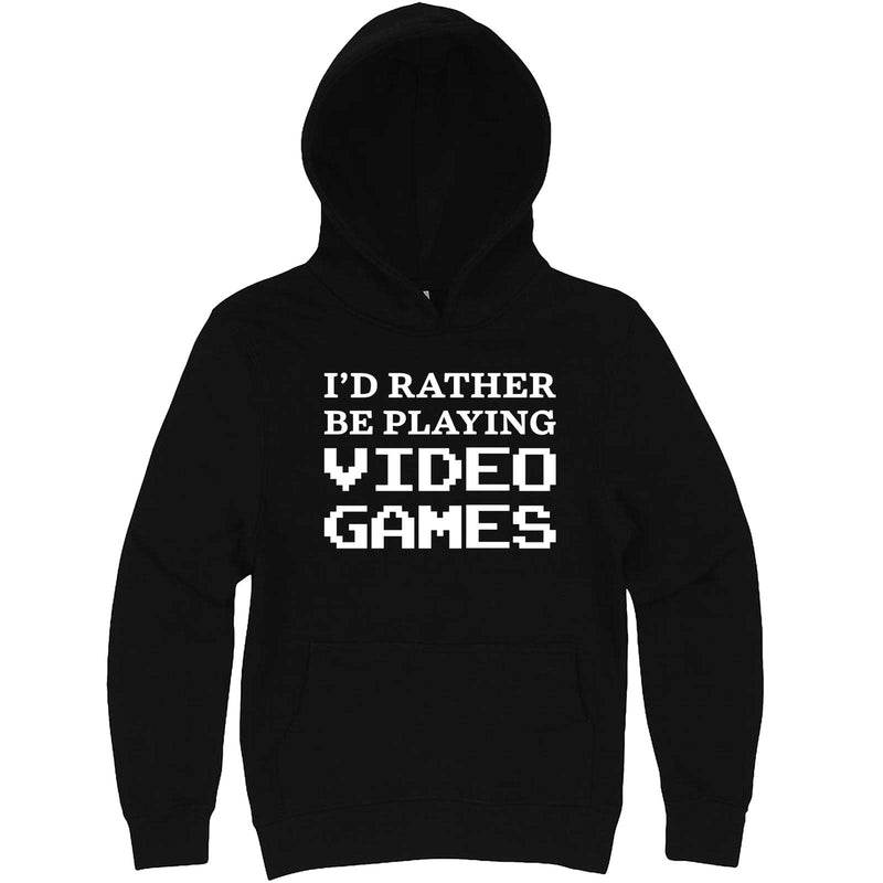 """I'd Rather Be Playing Video Games"" hoodie, 3XL, Black"