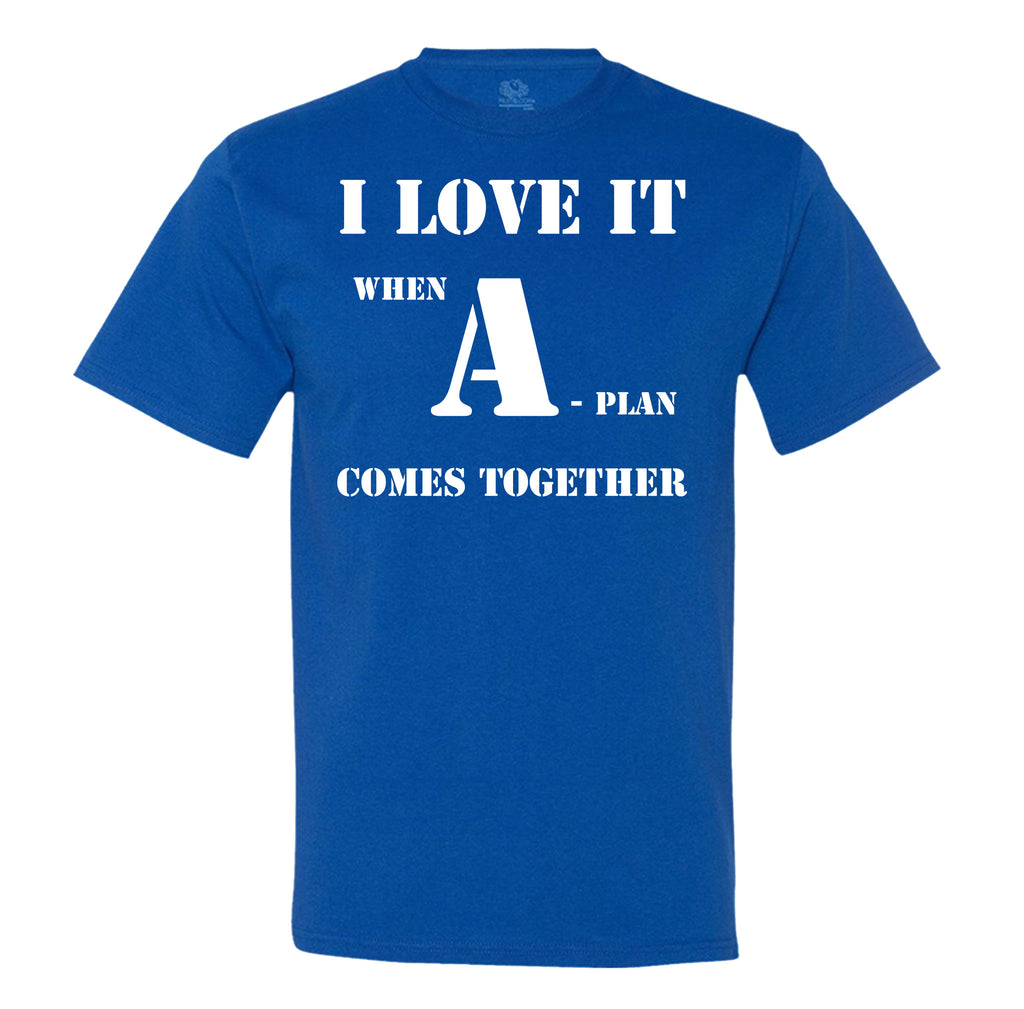 I love it when A-Plan comes along Men's Tee