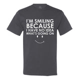 I'm Smiling Because I Have No Idea What's Going On Men's T-Shirt - Funny - Quirky