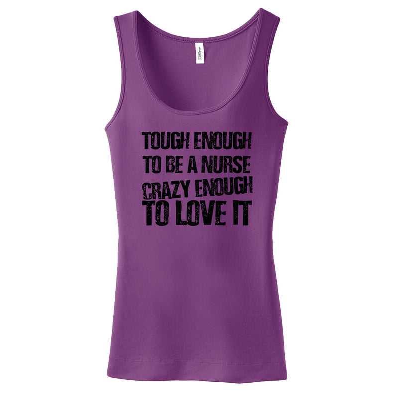 Tough Enough To Be A Nurse Crazy Enough To Love It Women's Tank